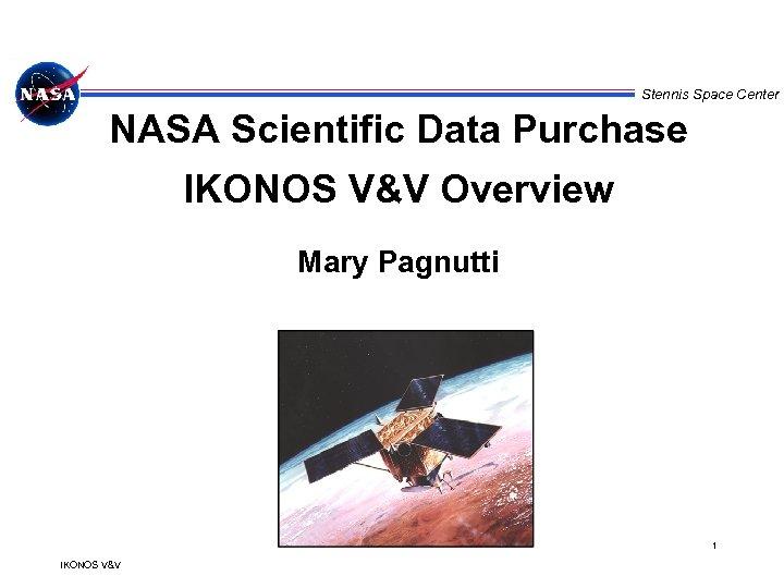 Stennis Space Center NASA Scientific Data Purchase IKONOS V&V Overview Mary Pagnutti 1 IKONOS