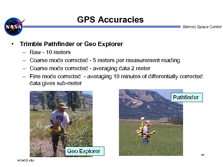 GPS Accuracies Stennis Space Center • Trimble Pathfinder or Geo Explorer – – Raw