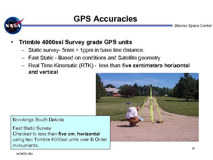 GPS Accuracies Stennis Space Center • Trimble 4000 ssi Survey grade GPS units –