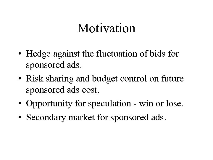Motivation • Hedge against the fluctuation of bids for sponsored ads. • Risk sharing