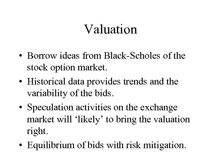 Valuation • Borrow ideas from Black-Scholes of the stock option market. • Historical data