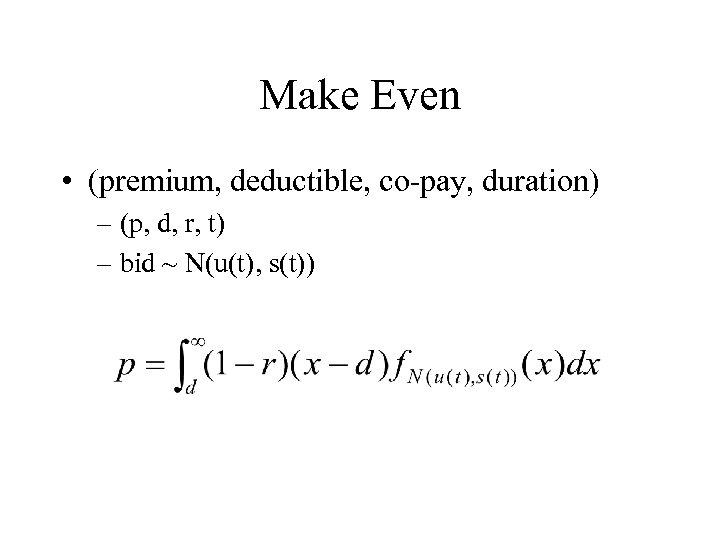 Make Even • (premium, deductible, co-pay, duration) – (p, d, r, t) – bid
