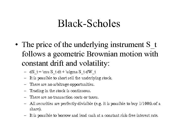 Black-Scholes • The price of the underlying instrument S_t follows a geometric Brownian motion