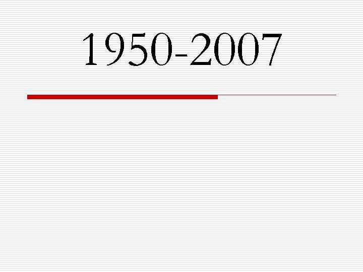 1950 -2007