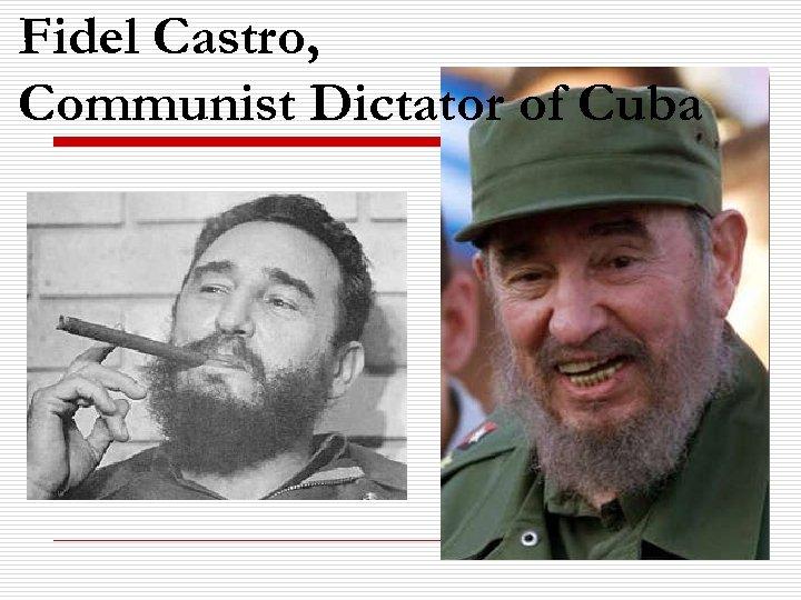Fidel Castro, Communist Dictator of Cuba