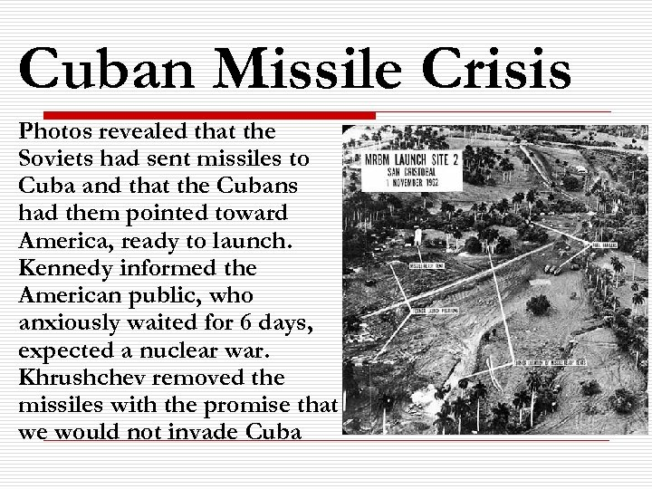 Cuban Missile Crisis Photos revealed that the Soviets had sent missiles to Cuba and
