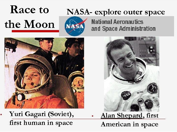 Race to the Moon • NASA- explore outer space Yuri Gagari (Soviet), first human