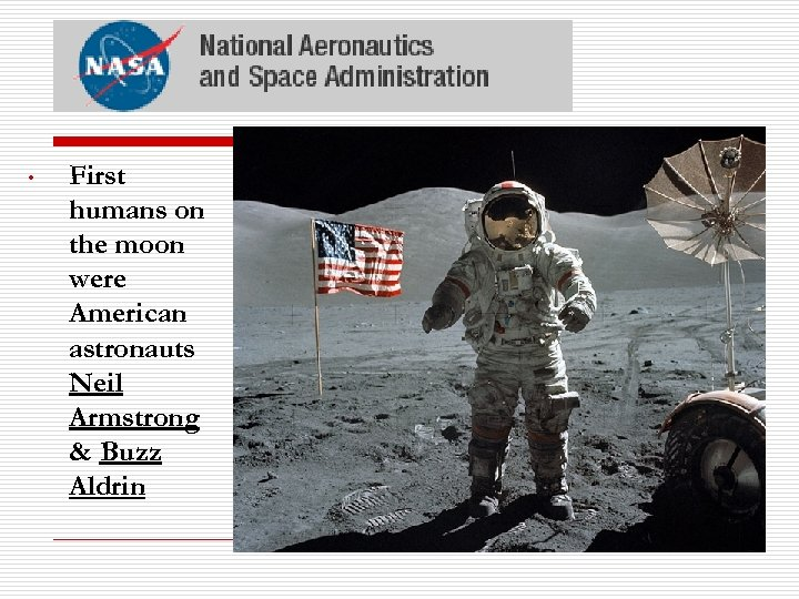 • First humans on the moon were American astronauts Neil Armstrong & Buzz