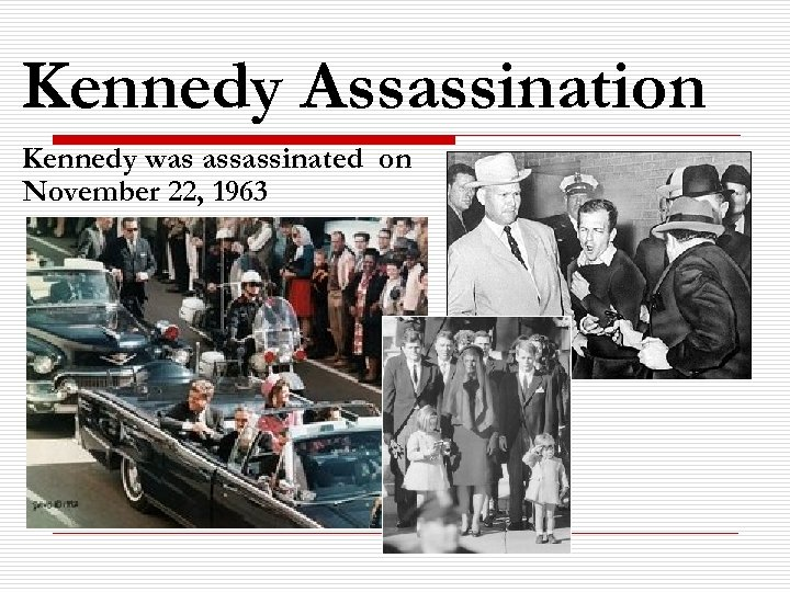 Kennedy Assassination Kennedy was assassinated on November 22, 1963