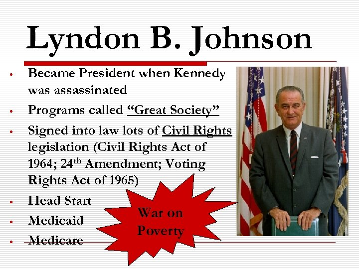 Lyndon B. Johnson • • • Became President when Kennedy was assassinated Programs called