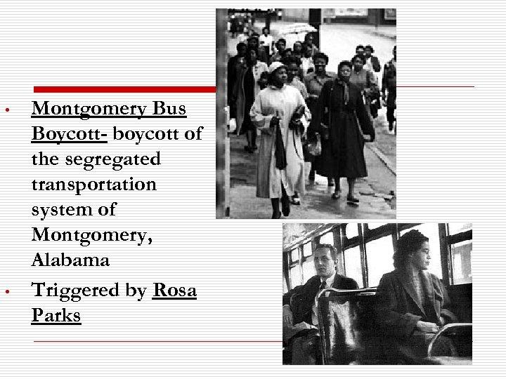 • • Montgomery Bus Boycott- boycott of the segregated transportation system of Montgomery,