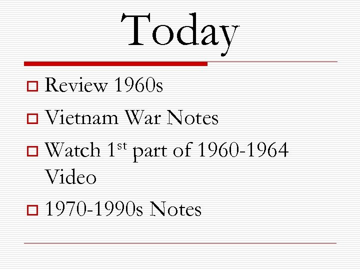 Today Review 1960 s o Vietnam War Notes st part of 1960 -1964 o