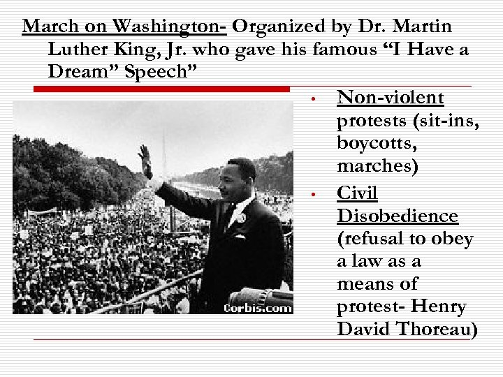 March on Washington- Organized by Dr. Martin Luther King, Jr. who gave his famous
