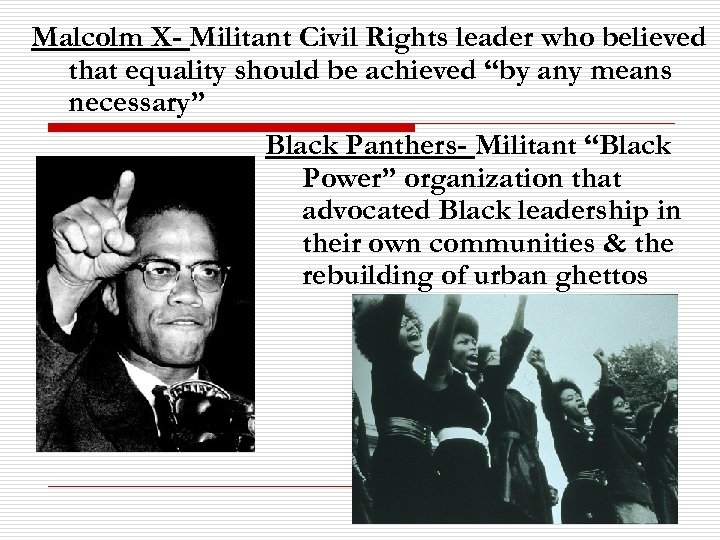 """Malcolm X- Militant Civil Rights leader who believed that equality should be achieved """"by"""