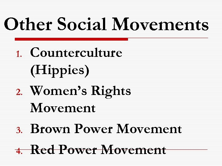 Other Social Movements 1. 2. 3. 4. Counterculture (Hippies) Women's Rights Movement Brown Power