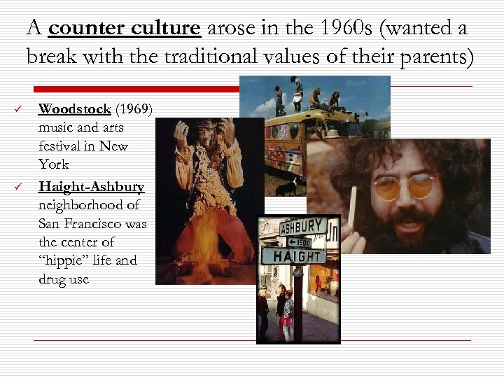 A counter culture arose in the 1960 s (wanted a break with the traditional