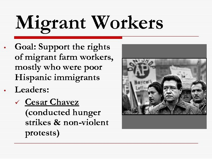 Migrant Workers • • Goal: Support the rights of migrant farm workers, mostly who