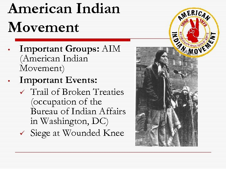 American Indian Movement • • Important Groups: AIM (American Indian Movement) Important Events: ü