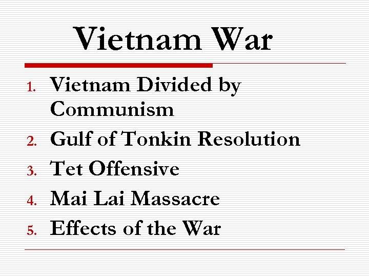 Vietnam War 1. 2. 3. 4. 5. Vietnam Divided by Communism Gulf of Tonkin