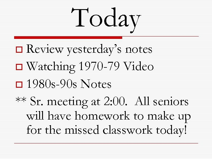 Today Review yesterday's notes o Watching 1970 -79 Video o 1980 s-90 s Notes