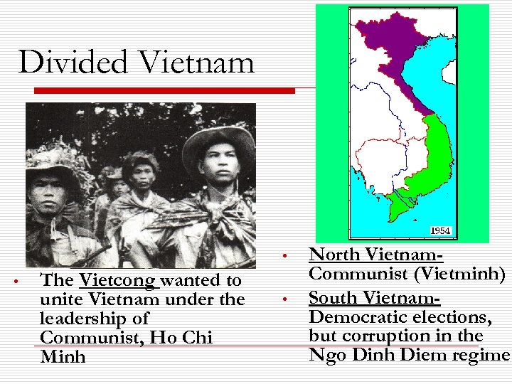 Divided Vietnam • • The Vietcong wanted to unite Vietnam under the leadership of