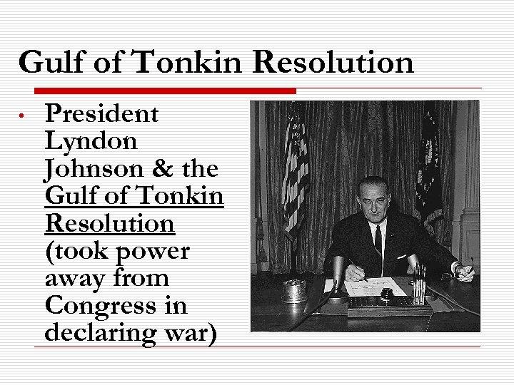 Gulf of Tonkin Resolution • President Lyndon Johnson & the Gulf of Tonkin Resolution