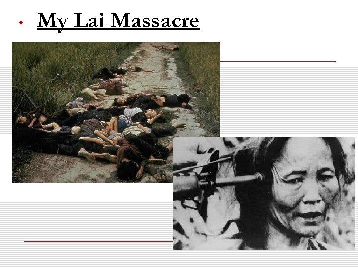 • My Lai Massacre