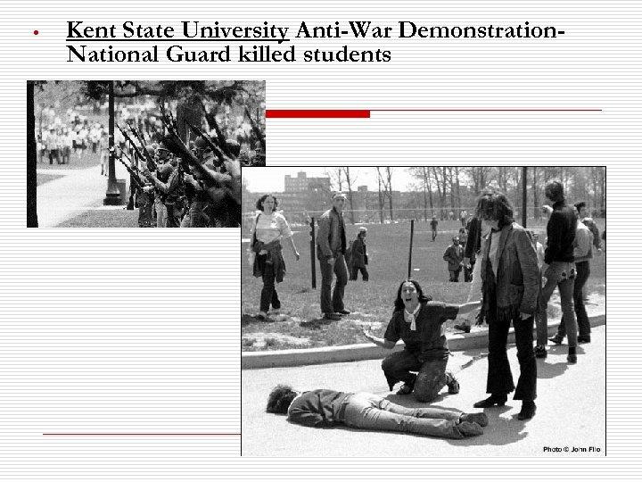 • Kent State University Anti-War Demonstration. National Guard killed students