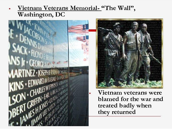 "• Vietnam Veterans Memorial- ""The Wall"", Washington, DC • Vietnam veterans were blamed"