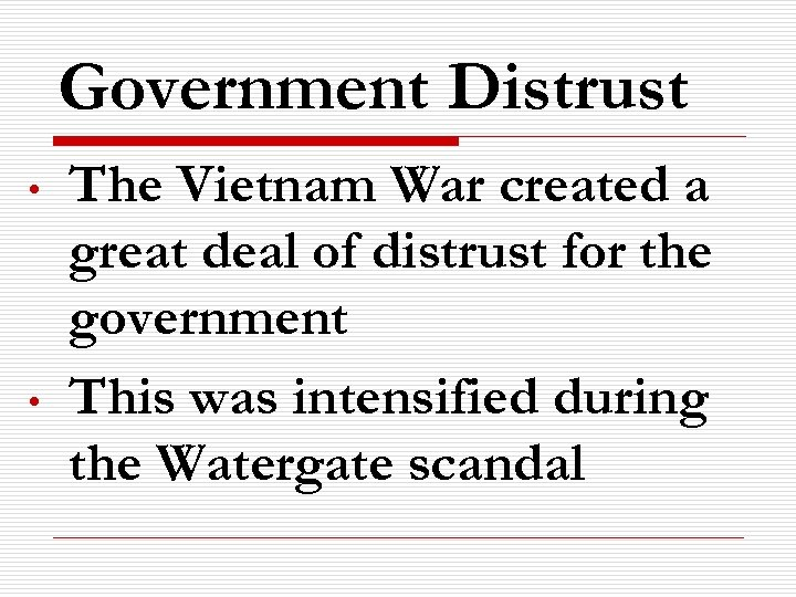 Government Distrust • • The Vietnam War created a great deal of distrust for