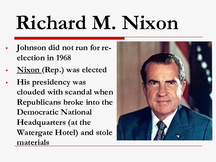 Richard M. Nixon • • • Johnson did not run for reelection in 1968