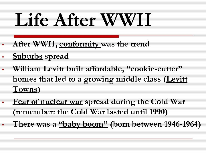 Life After WWII • • • After WWII, conformity was the trend Suburbs spread