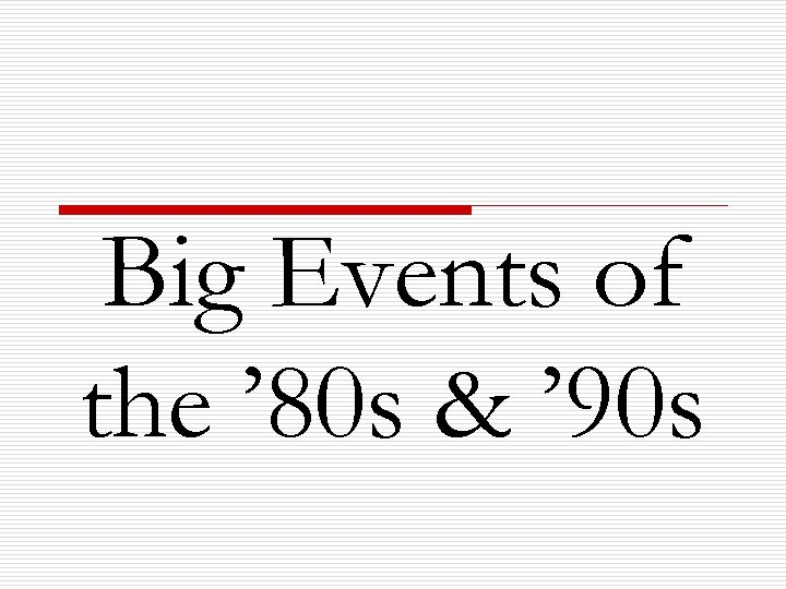 Big Events of the ' 80 s & ' 90 s