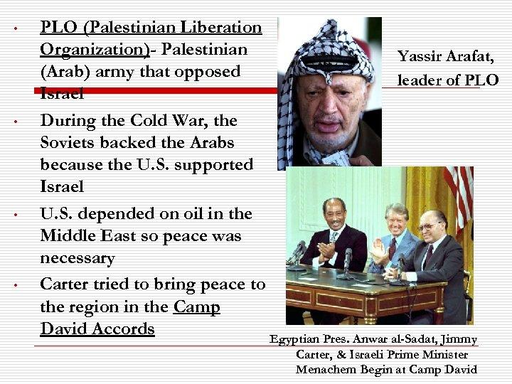 • • PLO (Palestinian Liberation Organization)- Palestinian Yassir Arafat, (Arab) army that opposed