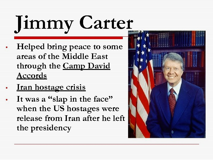 Jimmy Carter • • • Helped bring peace to some areas of the Middle