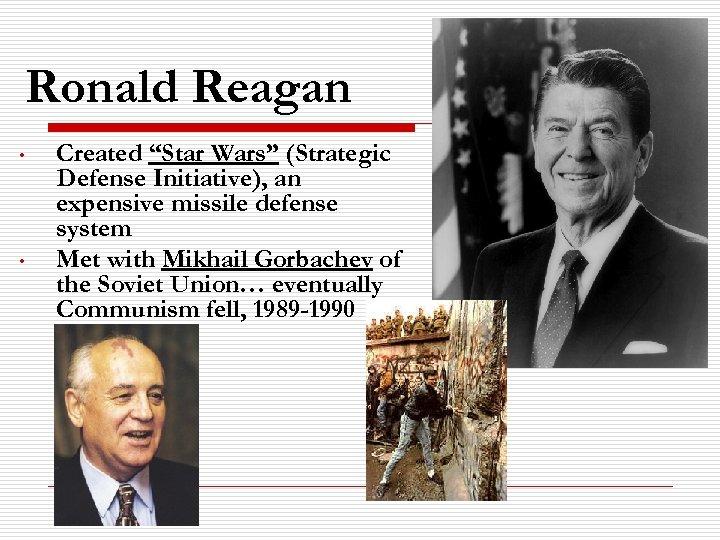 "Ronald Reagan • • Created ""Star Wars"" (Strategic Defense Initiative), an expensive missile defense"