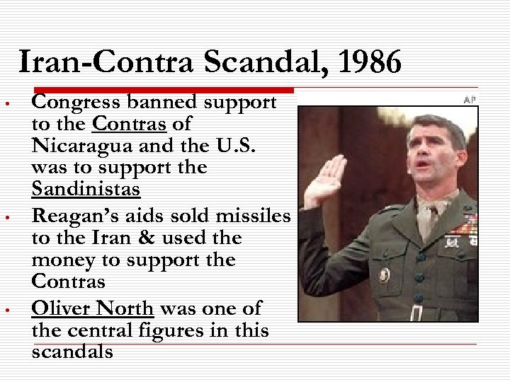 Iran-Contra Scandal, 1986 • • • Congress banned support to the Contras of Nicaragua