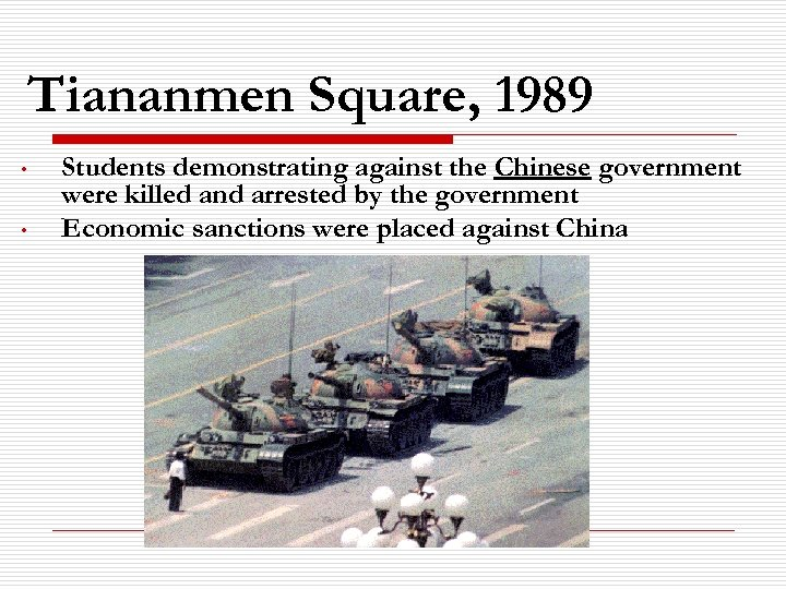 Tiananmen Square, 1989 • • Students demonstrating against the Chinese government were killed and