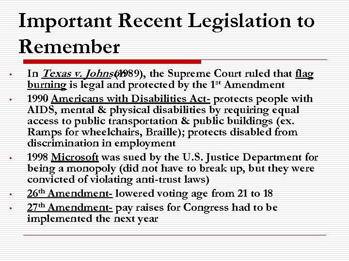 Important Recent Legislation to Remember • • • In Texas v. Johnson (1989), the
