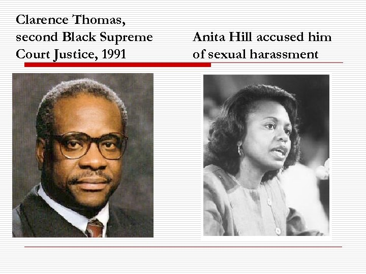 Clarence Thomas, second Black Supreme Court Justice, 1991 Anita Hill accused him of sexual