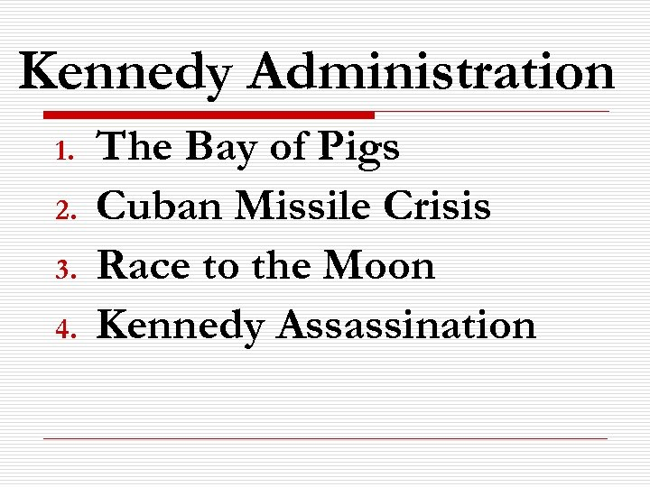 Kennedy Administration 1. 2. 3. 4. The Bay of Pigs Cuban Missile Crisis Race