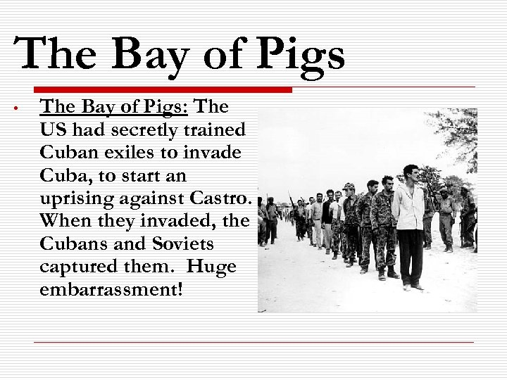 The Bay of Pigs • The Bay of Pigs: The US had secretly trained