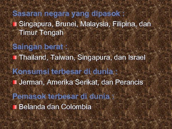 Sasaran negara yang dipasok : Singapura, Brunei, Malaysia, Filipina, dan Timur Tengah Saingan berat