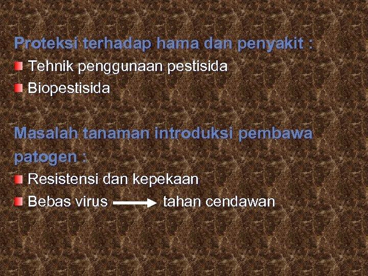 Proteksi terhadap hama dan penyakit : Tehnik penggunaan pestisida Biopestisida Masalah tanaman introduksi pembawa