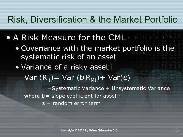 Risk, Diversification & the Market Portfolio • A Risk Measure for the CML •