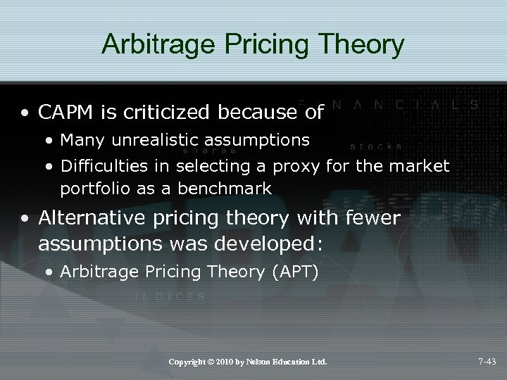 Arbitrage Pricing Theory • CAPM is criticized because of • Many unrealistic assumptions •