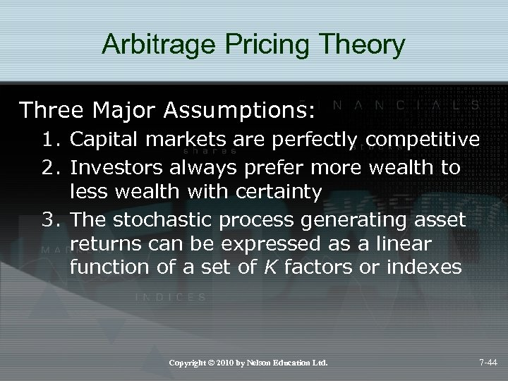 Arbitrage Pricing Theory Three Major Assumptions: 1. Capital markets are perfectly competitive 2. Investors