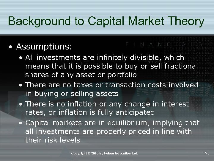 Background to Capital Market Theory • Assumptions: • All investments are infinitely divisible, which