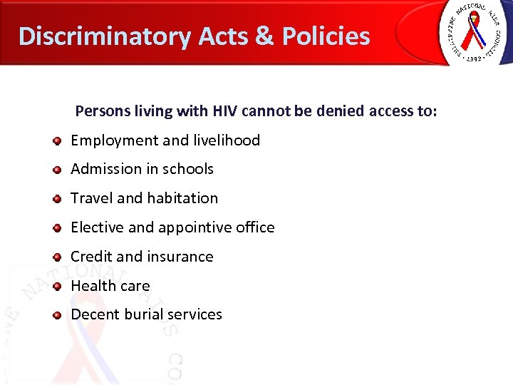 Discriminatory Acts & Policies Persons living with HIV cannot be denied access to: Employment