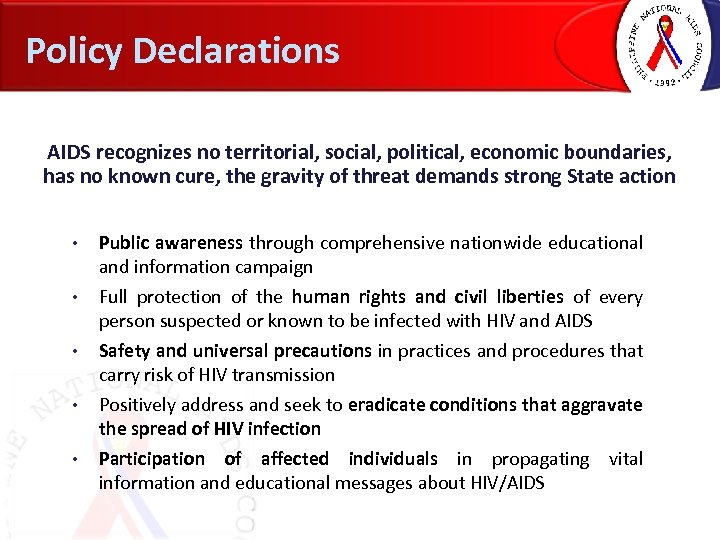 Policy Declarations AIDS recognizes no territorial, social, political, economic boundaries, has no known cure,